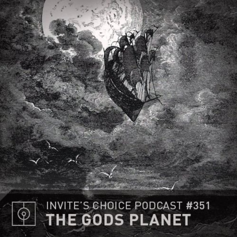 Invite's Choice Podcast 351 – The Gods Planet